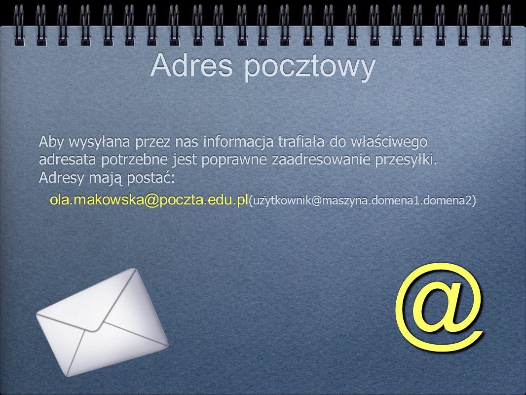 Adres pocztowy Aby wysyłana przez nas informacja trafiała do właściwego adresata potrzebne jest poprawne zaadresowanie przesyłki. Adresy mają postać