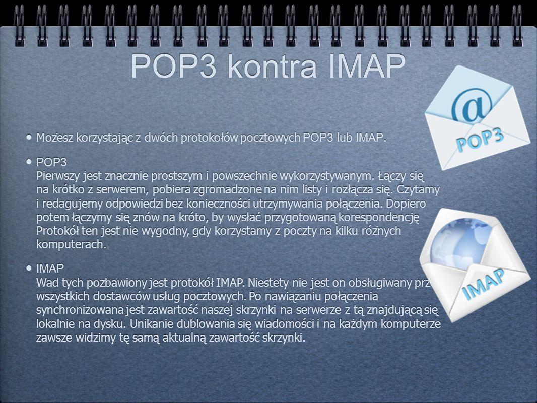 POP3 kontra IMAP Możesz korzystając z dwóch protokołów pocztowych POP3 lub IMAP. POP3 Pierwszy jest znacznie prostszym i powszechnie wykorzystywanym