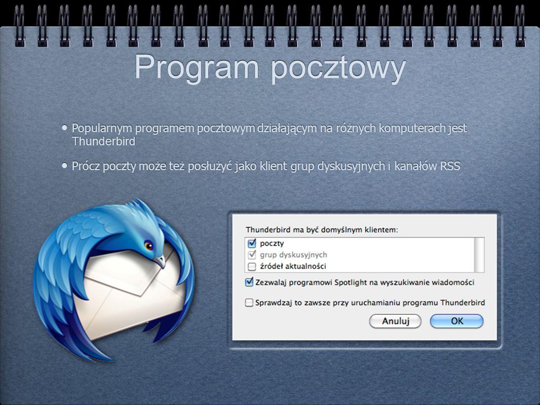 Program pocztowy Popularnym programem pocztowym działającym na różnych komputerach jest Thunderbird Prócz poczty może też posłużyć jako klient grup dy