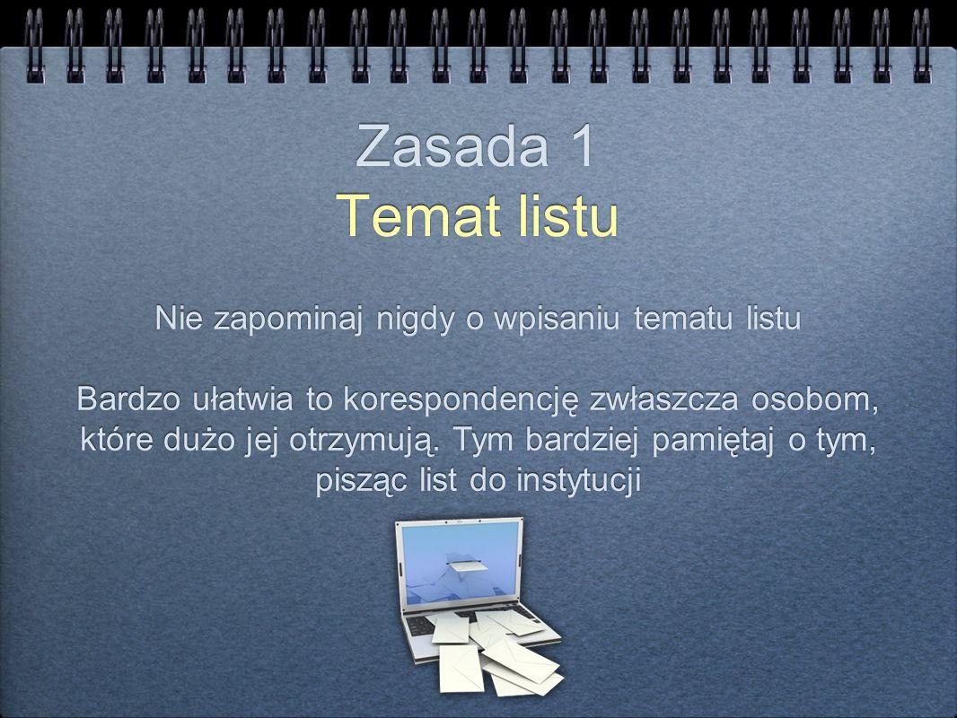 Zasada 1 Temat listu Nie zapominaj nigdy o wpisaniu tematu listu Bardzo ułatwia to korespondencję zwłaszcza osobom, które dużo jej otrzymują. Tym bard