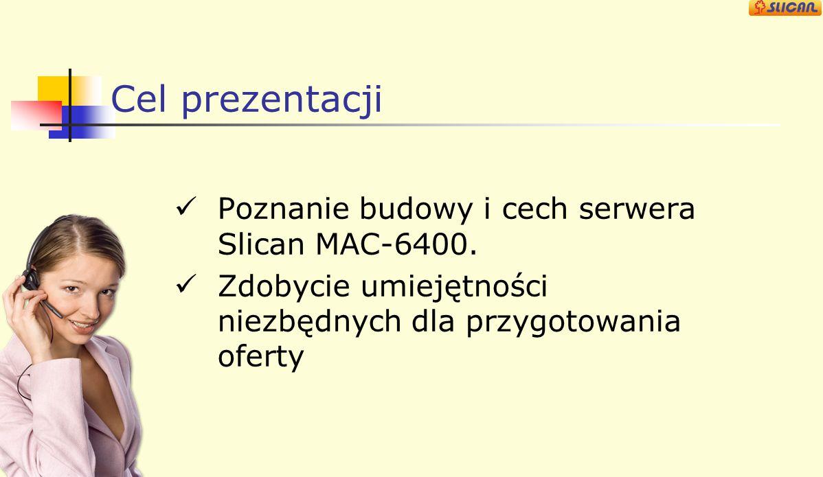 Rodzina produktów Slican MAC-6400: W 19 dedykowanych szafach Slican Do zabudowy w szafach 19 innych producentów Slican sp. z o.o. ul. M. Konopnickiej