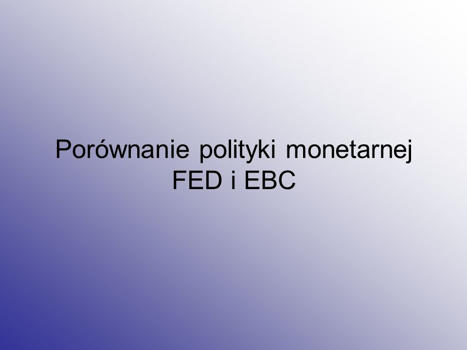Porównanie polityki monetarnej FED i EBC