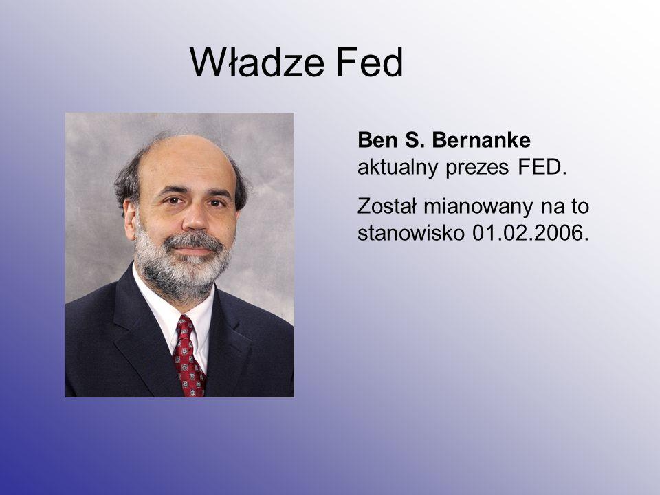 Władze Fed Ben S. Bernanke aktualny prezes FED. Został mianowany na to stanowisko 01.02.2006.