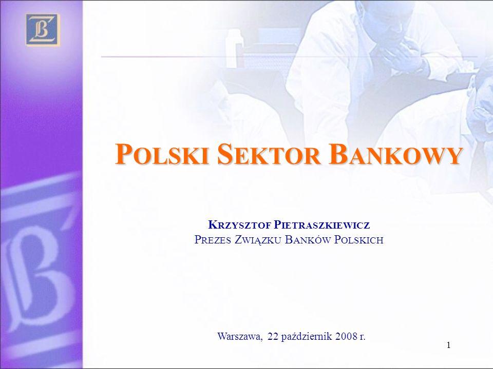 P OLSKI S EKTOR B ANKOWY P OLSKI S EKTOR B ANKOWY K RZYSZTOF P IETRASZKIEWICZ P REZES Z WIĄZKU B ANKÓW P OLSKICH Warszawa, 22 październik 2008 r. 1
