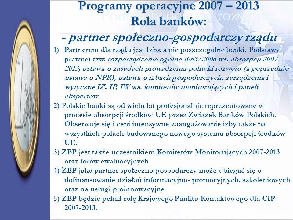 Podmioty polityki rozwoju Programy operacyjne 2007 – 2013 Rola banków: - Programy operacyjne 2007 – 2013 Rola banków: - partner społeczno-gospodarczy