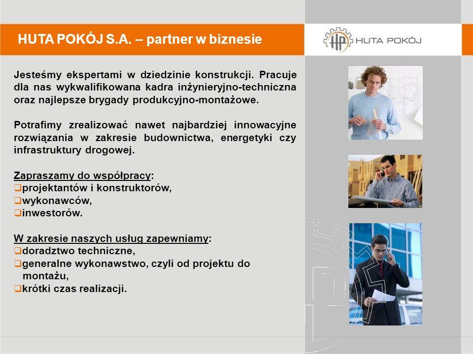 HUTA POKÓJ S.A. – partner w biznesie Jesteśmy ekspertami w dziedzinie konstrukcji. Pracuje dla nas wykwalifikowana kadra inżynieryjno-techniczna oraz
