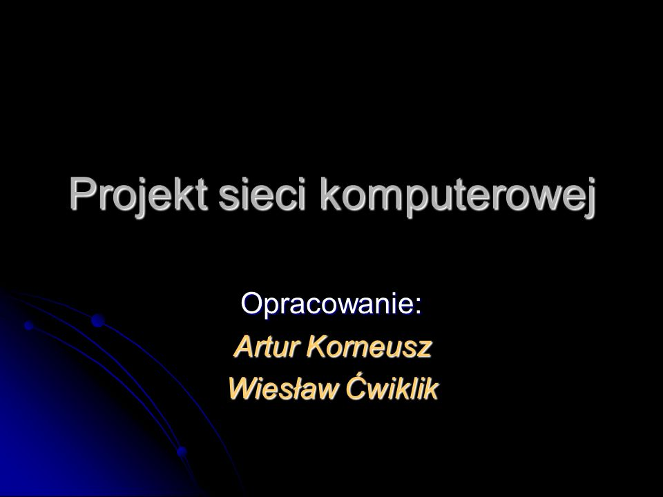 Projekt sieci komputerowej Opracowanie: Artur Korneusz Wiesław Ćwiklik