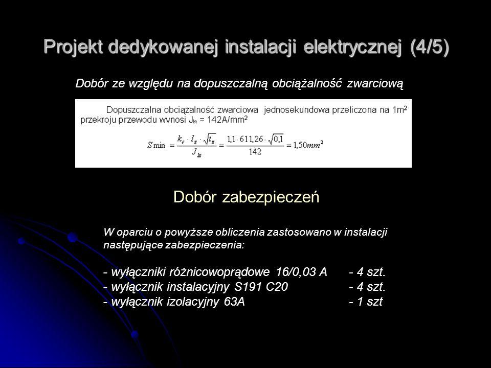 Projekt dedykowanej instalacji elektrycznej (4/5) Dobór ze względu na dopuszczalną obciążalność zwarciową Dobór zabezpieczeń W oparciu o powyższe obli