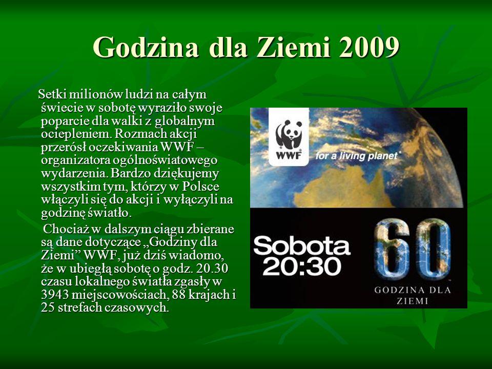 Godzina dla Ziemi 2009 Setki milionów ludzi na całym świecie w sobotę wyraziło swoje poparcie dla walki z globalnym ociepleniem. Rozmach akcji przerós