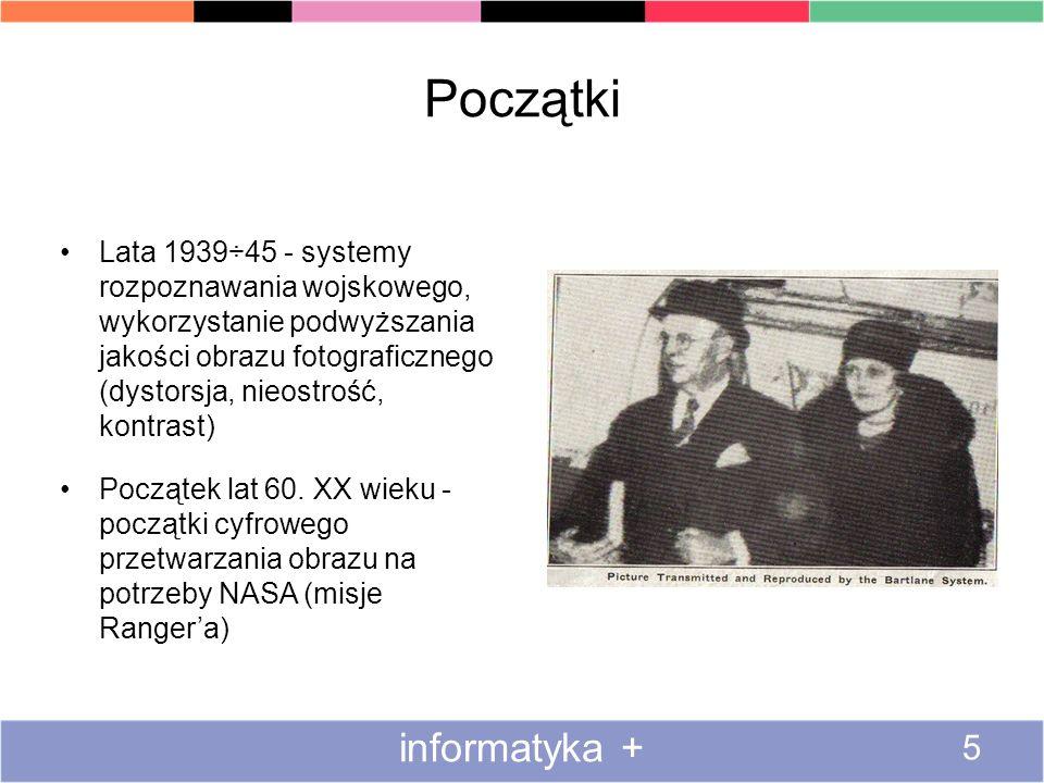 Początki informatyka + 5 Lata 1939÷45 - systemy rozpoznawania wojskowego, wykorzystanie podwyższania jakości obrazu fotograficznego (dystorsja, nieost