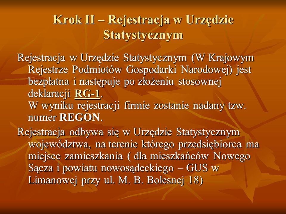 Krok II – Rejestracja w Urzędzie Statystycznym Rejestracja w Urzędzie Statystycznym (W Krajowym Rejestrze Podmiotów Gospodarki Narodowej) jest bezpłatna i następuje po złożeniu stosownej deklaracji RG-1.