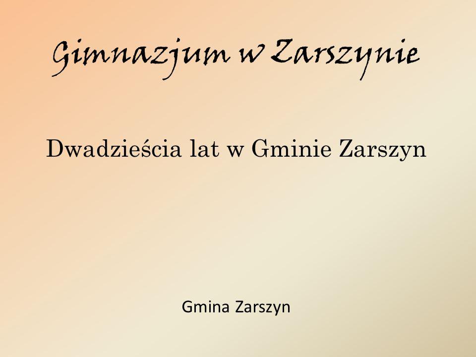 Gimnazjum w Zarszynie Dwadzieścia lat w Gminie Zarszyn Gmina Zarszyn