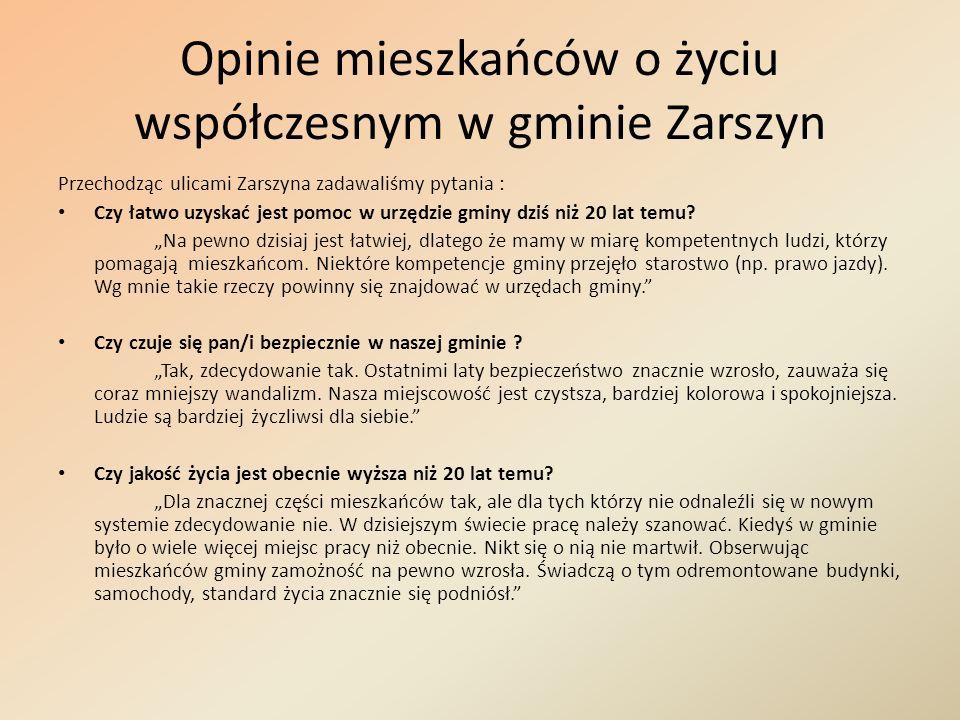 Opinie mieszkańców o życiu współczesnym w gminie Zarszyn Przechodząc ulicami Zarszyna zadawaliśmy pytania : Czy łatwo uzyskać jest pomoc w urzędzie gm