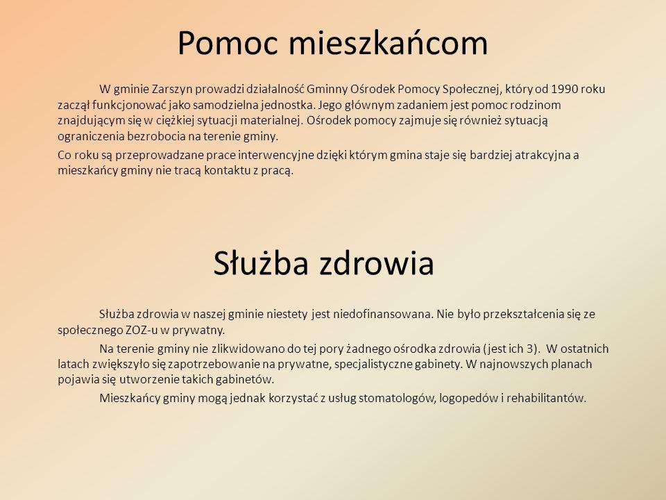 Pomoc mieszkańcom W gminie Zarszyn prowadzi działalność Gminny Ośrodek Pomocy Społecznej, który od 1990 roku zaczął funkcjonować jako samodzielna jedn