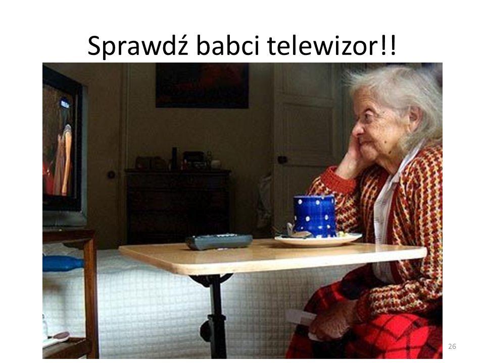 Sprawdź babci telewizor!! 26