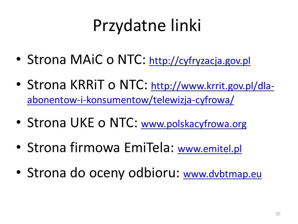 Przydatne linki Strona MAiC o NTC: http://cyfryzacja.gov.pl http://cyfryzacja.gov.pl Strona KRRiT o NTC: http://www.krrit.gov.pl/dla- abonentow-i-konsumentow/telewizja-cyfrowa/ http://www.krrit.gov.pl/dla- abonentow-i-konsumentow/telewizja-cyfrowa/ Strona UKE o NTC: www.polskacyfrowa.org www.polskacyfrowa.org Strona firmowa EmiTela: www.emitel.pl www.emitel.pl Strona do oceny odbioru: www.dvbtmap.eu www.dvbtmap.eu 30