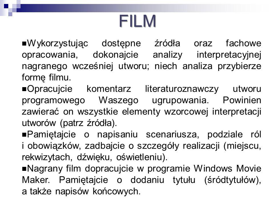 FILM Wykorzystując dostępne źródła oraz fachowe opracowania, dokonajcie analizy interpretacyjnej nagranego wcześniej utworu; niech analiza przybierze