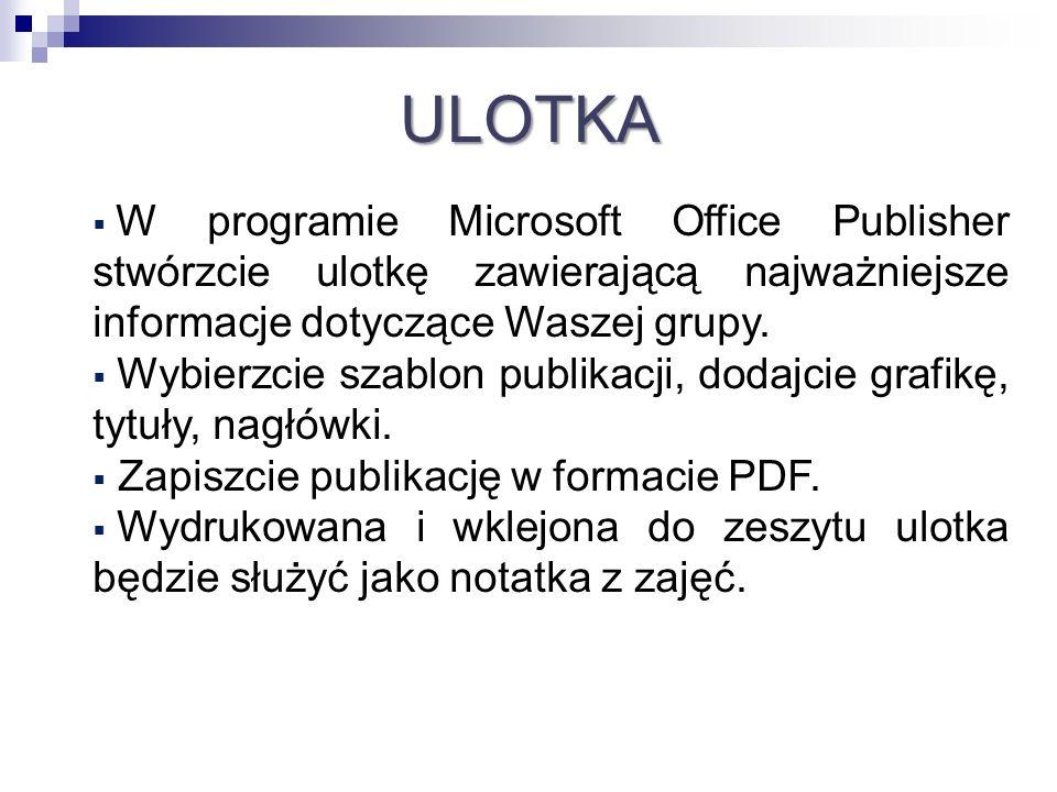 ULOTKA W programie Microsoft Office Publisher stwórzcie ulotkę zawierającą najważniejsze informacje dotyczące Waszej grupy. Wybierzcie szablon publika