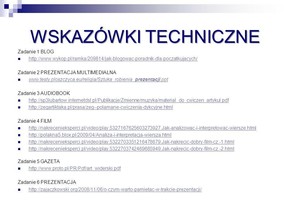 WSKAZÓWKI TECHNICZNE Zadanie 1 BLOG http://www.wykop.pl/ramka/209814/jak-blogowac-poradnik-dla-poczatkujacych/ Zadanie 2 PREZENTACJA MULTIMEDIALNA www