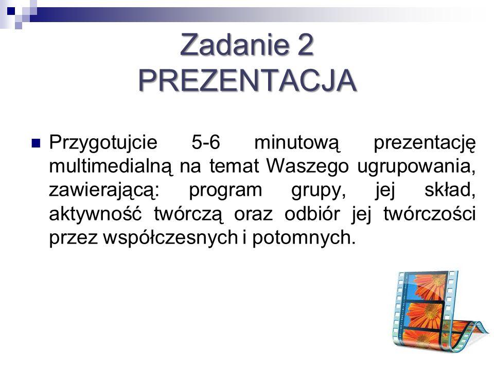 Zadanie 2 PREZENTACJA Przygotujcie 5-6 minutową prezentację multimedialną na temat Waszego ugrupowania, zawierającą: program grupy, jej skład, aktywno