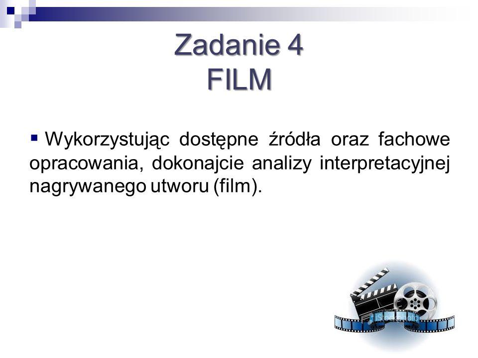 Zadanie 4 FILM Wykorzystując dostępne źródła oraz fachowe opracowania, dokonajcie analizy interpretacyjnej nagrywanego utworu (film).
