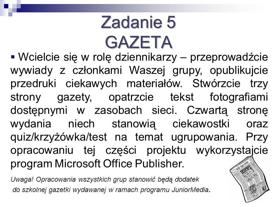 Zadanie 5 GAZETA Wcielcie się w rolę dziennikarzy – przeprowadźcie wywiady z członkami Waszej grupy, opublikujcie przedruki ciekawych materiałów. Stwó