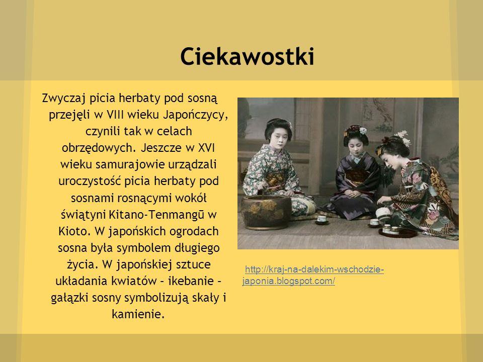 Ciekawostki Zwyczaj picia herbaty pod sosną przejęli w VIII wieku Japończycy, czynili tak w celach obrzędowych. Jeszcze w XVI wieku samurajowie urządz