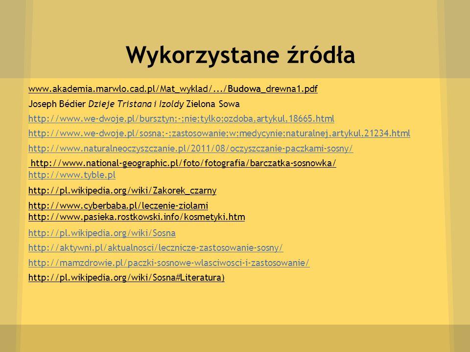 Wykorzystane źródła www.akademia.marwlo.cad.pl/Mat_wyklad/.../Budowa_drewna1.pdf Joseph Bédier Dzieje Tristana i Izoldy Zielona Sowa http://www.we-dwo
