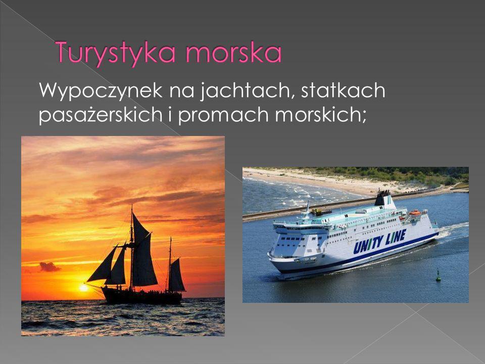 Wypoczynek na jachtach, statkach pasażerskich i promach morskich;