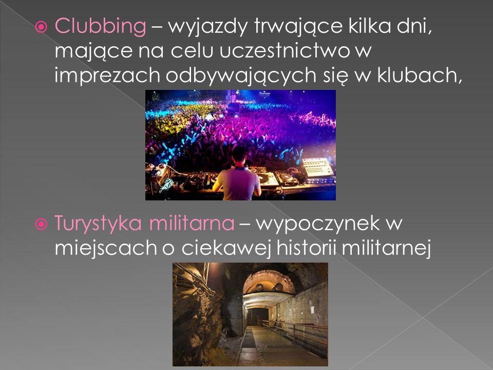 Clubbing – wyjazdy trwające kilka dni, mające na celu uczestnictwo w imprezach odbywających się w klubach, Turystyka militarna – wypoczynek w miejscach o ciekawej historii militarnej