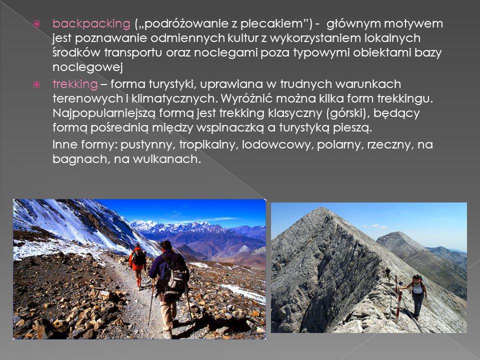backpacking (podróżowanie z plecakiem) - głównym motywem jest poznawanie odmiennych kultur z wykorzystaniem lokalnych środków transportu oraz noclegami poza typowymi obiektami bazy noclegowej trekking – forma turystyki, uprawiana w trudnych warunkach terenowych i klimatycznych.