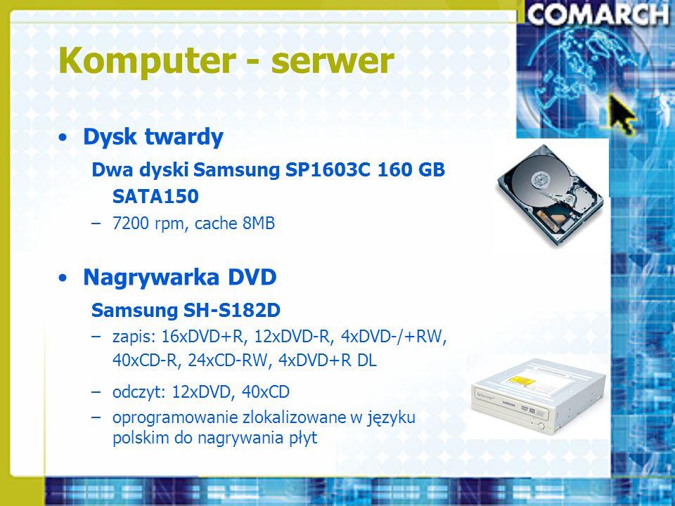 Komputer - serwer Dysk twardy Dwa dyski Samsung SP1603C 160 GB SATA150 –7200 rpm, cache 8MB Nagrywarka DVD Samsung SH-S182D –zapis: 16xDVD+R, 12xDVD-R