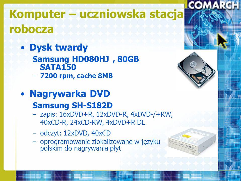 Dysk twardy Samsung HD080HJ, 80GB SATA150 –7200 rpm, cache 8MB Nagrywarka DVD Samsung SH-S182D –zapis: 16xDVD+R, 12xDVD-R, 4xDVD-/+RW, 40xCD-R, 24xCD-