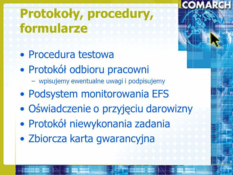 Protokoły, procedury, formularze Procedura testowa Protokół odbioru pracowni –wpisujemy ewentualne uwagi i podpisujemy Podsystem monitorowania EFS Ośw