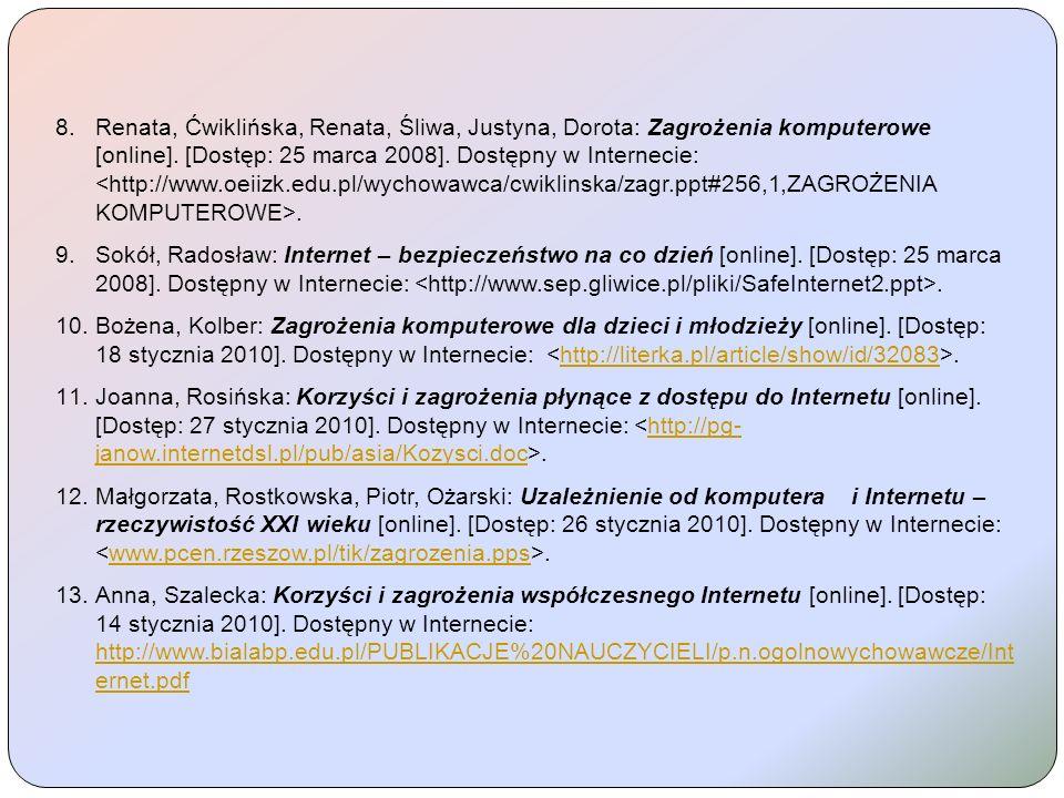 8.Renata, Ćwiklińska, Renata, Śliwa, Justyna, Dorota: Zagrożenia komputerowe [online]. [Dostęp: 25 marca 2008]. Dostępny w Internecie:. 9.Sokół, Rados