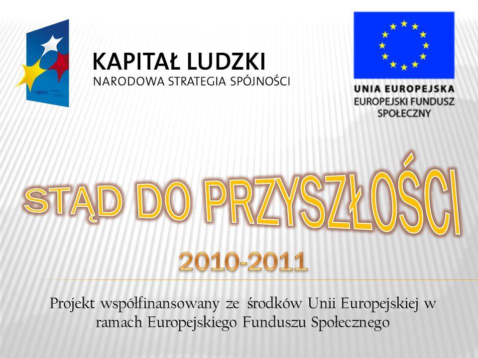 Projekt współfinansowany ze ś rodków Unii Europejskiej w ramach Europejskiego Funduszu Społecznego