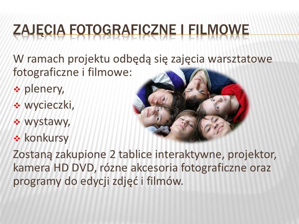W ramach projektu odbędą się zajęcia warsztatowe fotograficzne i filmowe: plenery, wycieczki, wystawy, konkursy Zostaną zakupione 2 tablice interaktywne, projektor, kamera HD DVD, rózne akcesoria fotograficzne oraz programy do edycji zdjęć i filmów.