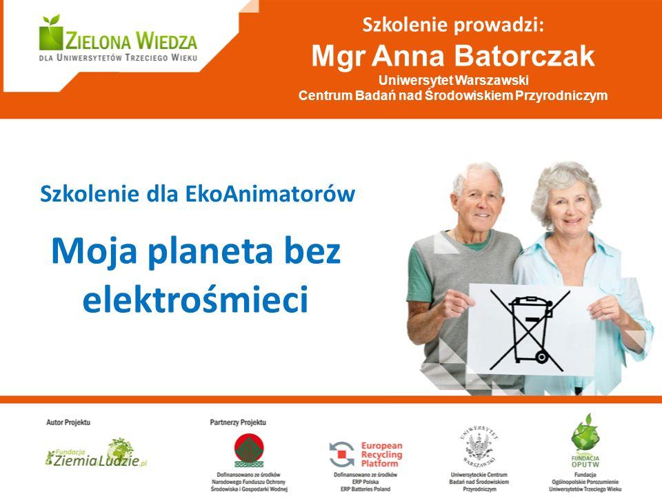 Szkolenie prowadzi: Mgr Anna Batorczak Uniwersytet Warszawski Centrum Badań nad Środowiskiem Przyrodniczym Szkolenie dla EkoAnimatorów Moja planeta be