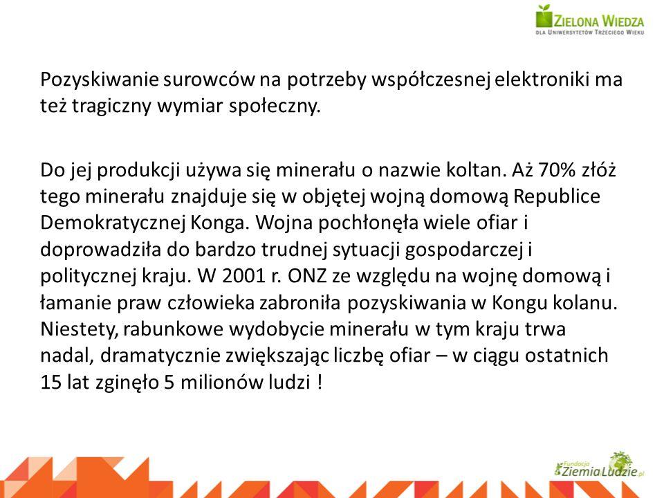 Pozyskiwanie surowców na potrzeby współczesnej elektroniki ma też tragiczny wymiar społeczny. Do jej produkcji używa się minerału o nazwie koltan. Aż