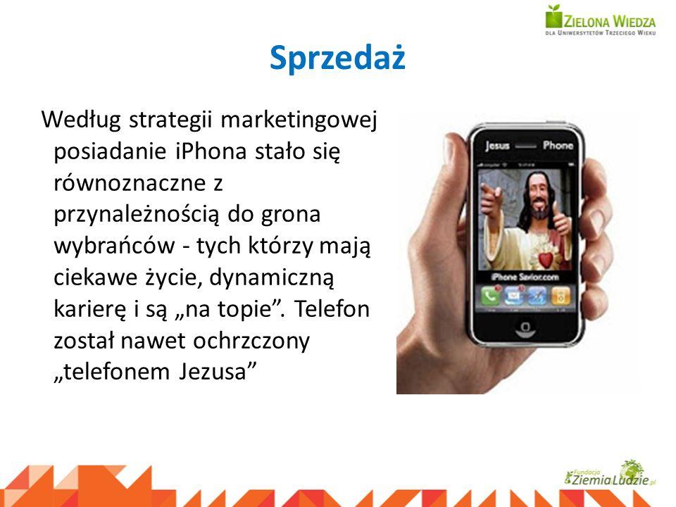 Sprzedaż Według strategii marketingowej posiadanie iPhona stało się równoznaczne z przynależnością do grona wybrańców - tych którzy mają ciekawe życie