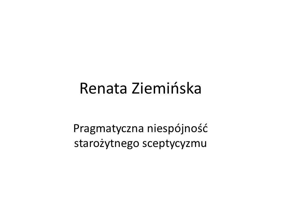 Renata Ziemińska Pragmatyczna niespójność starożytnego sceptycyzmu