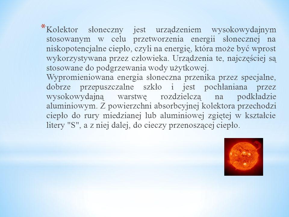 * Kolektor słoneczny jest urządzeniem wysokowydajnym stosowanym w celu przetworzenia energii słonecznej na niskopotencjalne ciepło, czyli na energię,