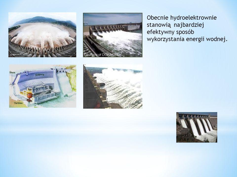Obecnie hydroelektrownie stanowią najbardziej efektywny sposób wykorzystania energii wodnej.