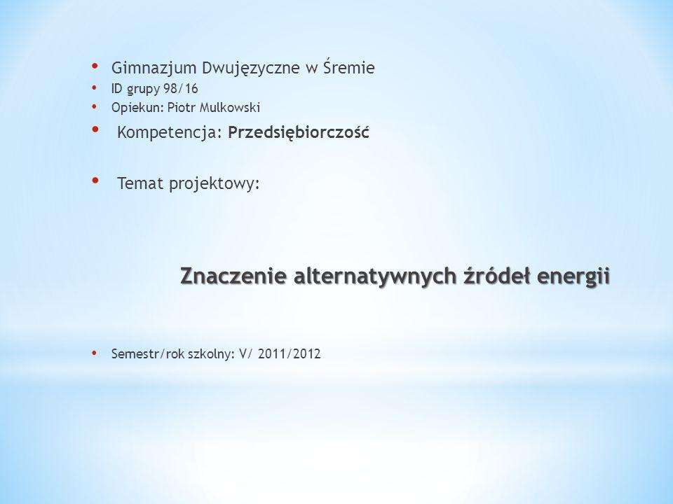 Gimnazjum Dwujęzyczne w Śremie ID grupy 98/16 Opiekun: Piotr Mulkowski Kompetencja: Przedsiębiorczość Temat projektowy: Znaczenie alternatywnych źróde