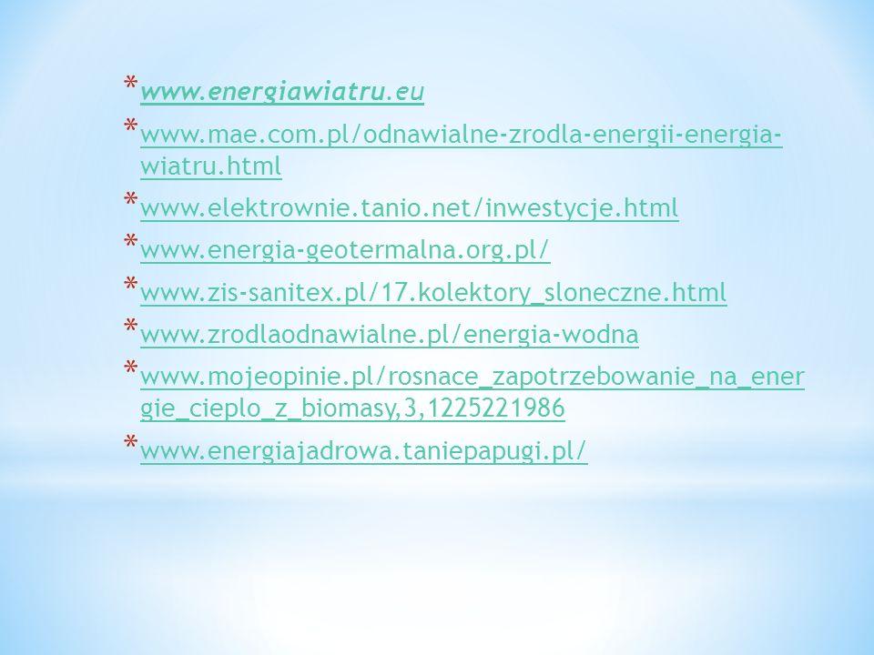 * www.energiawiatru.eu www.energiawiatru.eu * www.mae.com.pl/odnawialne-zrodla-energii-energia- wiatru.html www.mae.com.pl/odnawialne-zrodla-energii-e