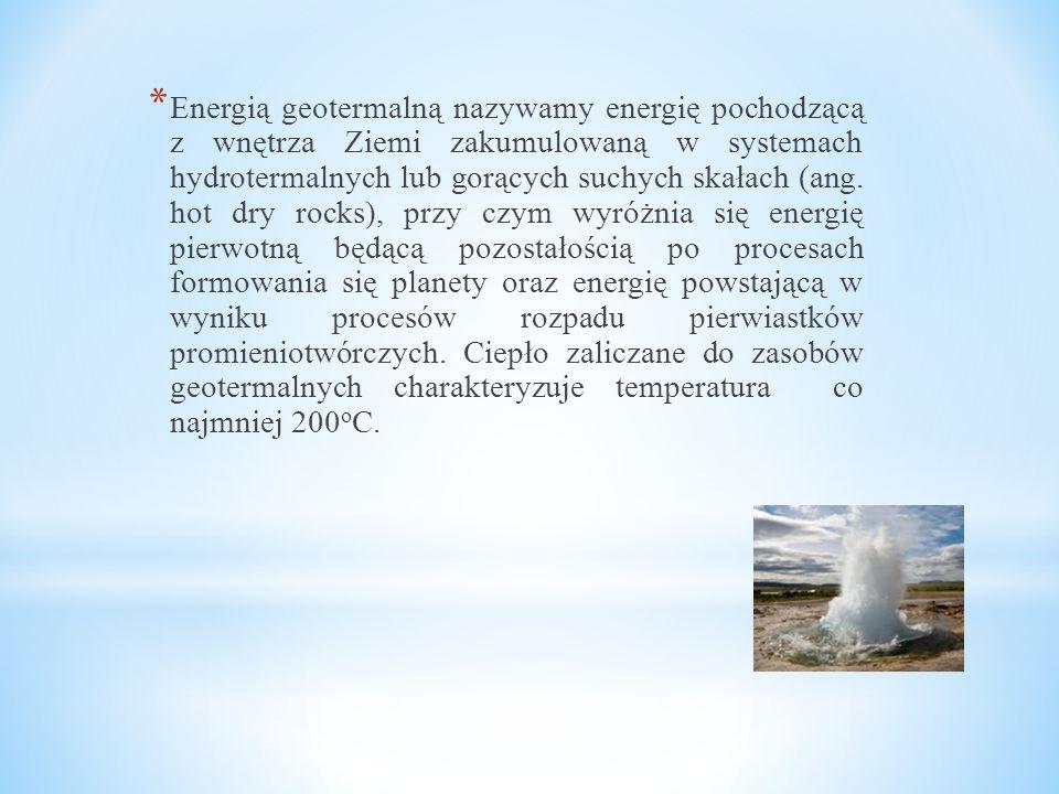 * Energią geotermalną nazywamy energię pochodzącą z wnętrza Ziemi zakumulowaną w systemach hydrotermalnych lub gorących suchych skałach (ang. hot dry