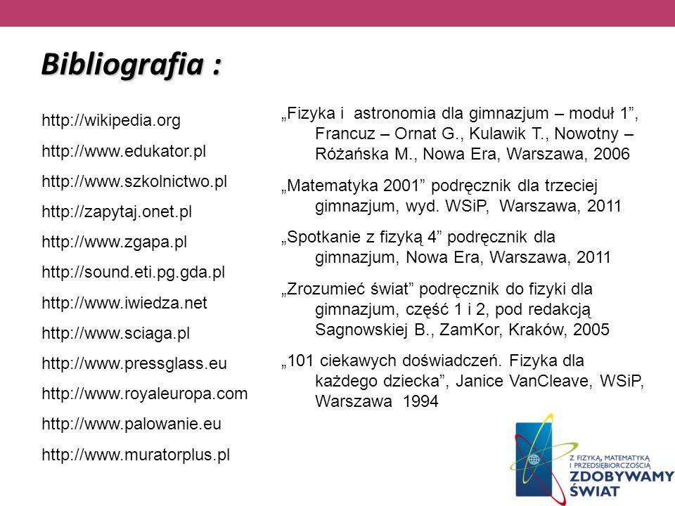 Bibliografia : http://wikipedia.org http://www.edukator.pl http://www.szkolnictwo.pl http://zapytaj.onet.pl http://www.zgapa.pl http://sound.eti.pg.gd