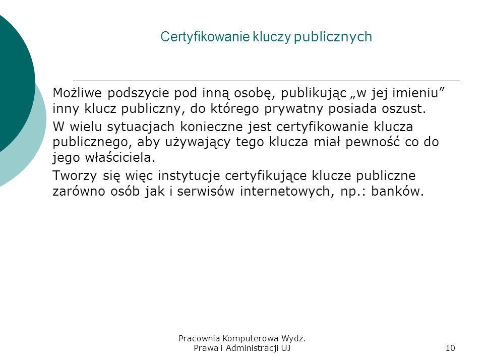 Pracownia Komputerowa Wydz. Prawa i Administracji UJ9 Co zaszyfrowano jednym z kluczy, da się odszyfrować wyłącznie drugim z tej pary. Właściciel publ