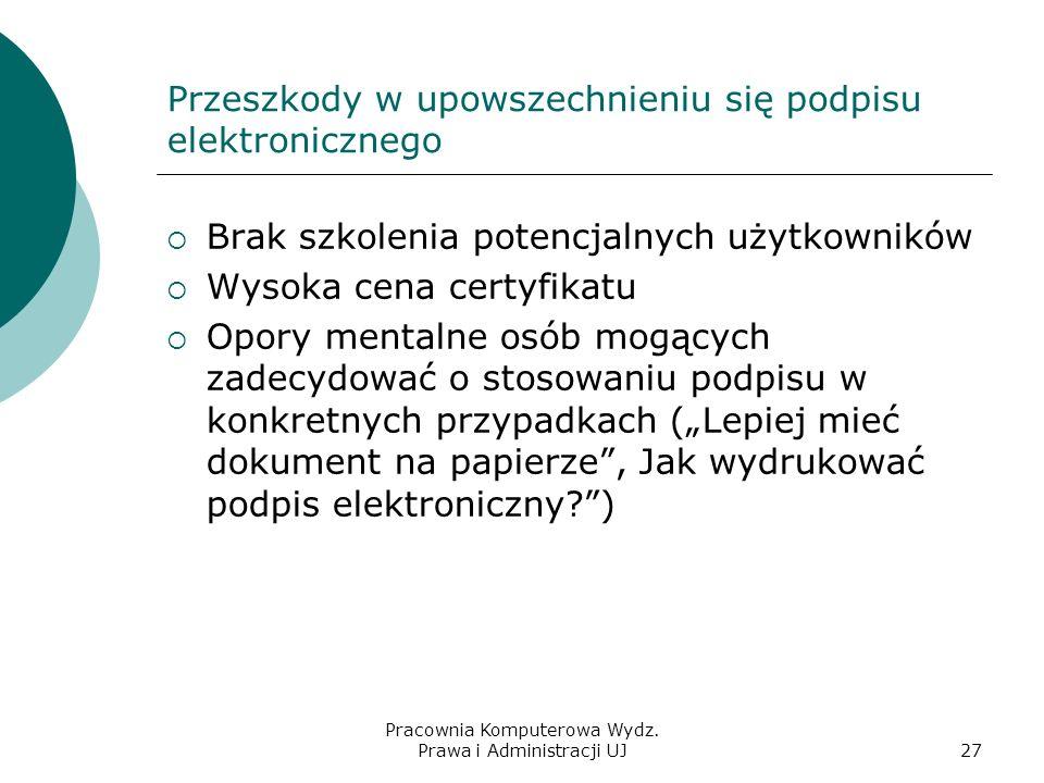 Pracownia Komputerowa Wydz. Prawa i Administracji UJ26 Zastosowania podpisu elektronicznego Administracja publiczna – szczególnie w kontaktach z obywa