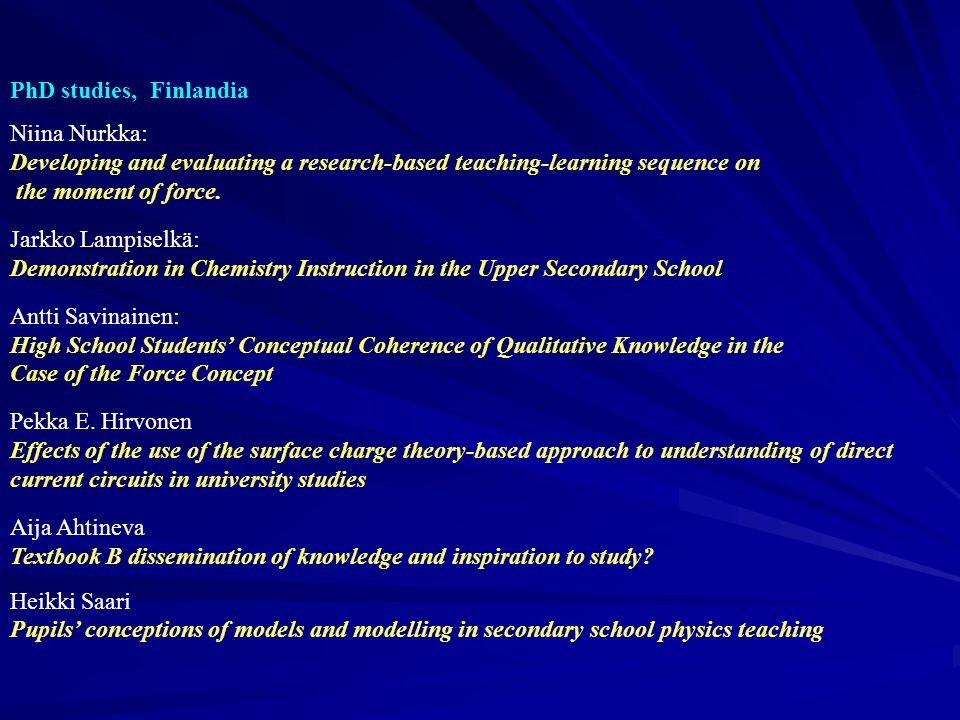 PhD studies, Finlandia Niina Nurkka: Developing and evaluating a research-based teaching-learning sequence on the moment of force. Jarkko Lampiselkä:
